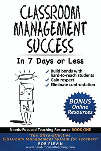 Classroom Management Success in 7 days or less: The Ultra-Effective Classroom Management System for Teachers (Needs-Focused Teaching Resource)