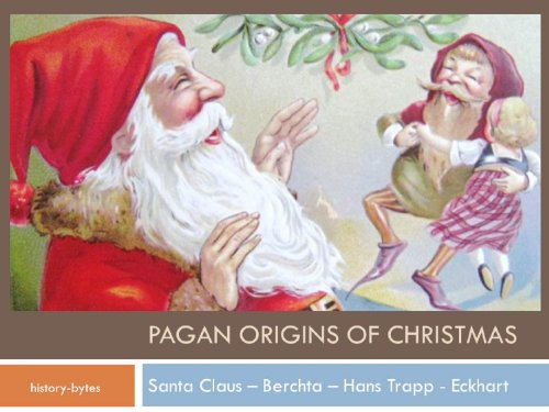 Santa Claus Pagan Origins of Everyday Christmas Traditions and Beliefs ()