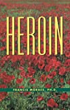 The Little Book of Heroin, Francis Moraes, 0914171984