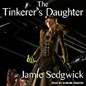 The Tinkerer's Daughter: The Tinkerer's Daughter Series, Book 1 Audiobook by Jamie Sedgwick Narrated by Shiromi Arserio