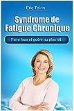 Syndrome de Fatigue Chronique : Faire face et guérir au plus tôt