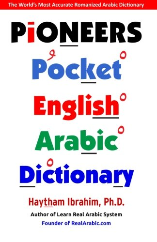 Pioneers Pocket English Arabic Dictionary: The World's Most Accurate Romanized Arabic Dictionary! (English and Arabic Edition)