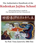 The Authoritative Handbook of the Kodenkan Jujitsu School: Danzan-Ryu Jujitsu as taught by Prof. Sig Kufferath and Prof Tony Janovich (English and Japanese Edition)
