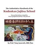 The Authoritative Handbook of the Kodenkan Jujitsu School: Danzan-Ryu Jujitsu as taught by Prof. Sig Kufferath and Prof Tony Janovich