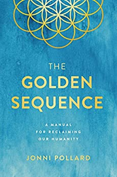 The Golden Sequence: A Manual for Reclaiming Our Humanity by [Pollard, Jonni]