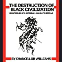 Destruction of Black Civilization: Great Issues of a Race from 4500 B.C. to 2000 A.D. Audiobook by Chancellor Williams Narrated by Joseph Kent