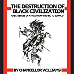 Destruction of Black Civilization: Great Issues of a Race from 4500 B.C. to 2000 A.D. | Chancellor Williams