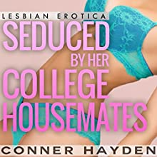 Seduced by Her College Housemates Audiobook by Conner Hayden Narrated by Nicole Blessing