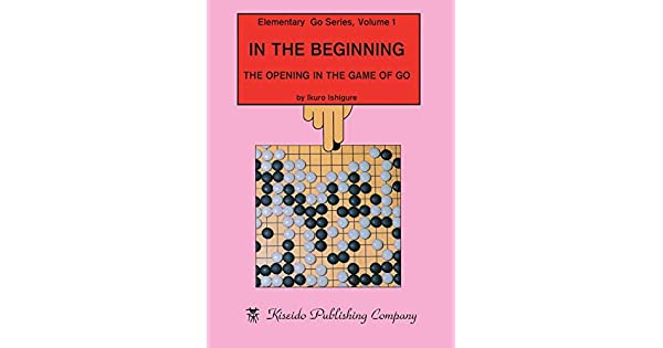 Amazon.com: In the Beginning: The Opening in the Game of Go ...