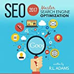 SEO 2017: Master Search Engine Optimization | R.L. Adams