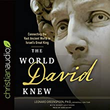 The World David Knew: Connecting the Vast Ancient World to Israel's Great King | Livre audio Auteur(s) : Leonard Greenspoon - editor, Randy Southern Narrateur(s) : Bob Souer
