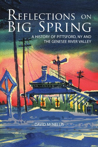 Reflections On Big Spring: A History Of Pittsford, Ny And The Genesee River ()