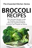 Broccoli Recipes: The Ultimate Recipe Guide to Healthy and Delicious...