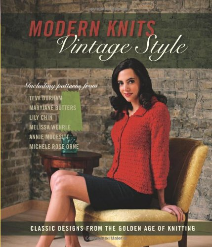 Modern Knits, Vintage Style: Classic Designs from the Golden Age of Knitting PDF ePub book