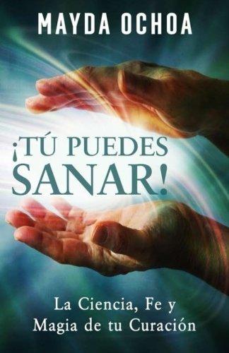 ¡Tu Puedes Sanar!: La Ciencia, Fe y Magia de tu Curacion (Spanish Edition) [Mayda Ochoa] (Tapa Blanda)