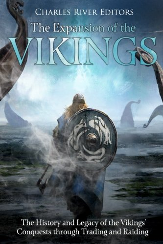 The Expansion of the Vikings: The History and Legacy of the Vikings' Conquests through Trading and Raiding PDF
