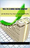 The A to B Horse Racing Strategy: Let Me Show You How I make Daily Profits