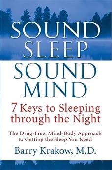 Sound Sleep, Sound Mind: 7 Keys to Sleeping through the Night by [Krakow, Barry]