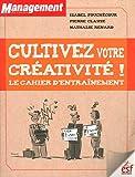 Cultivez votre créativité ! : Le cahier d'entraînement