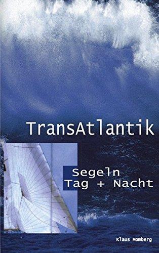 TransAtlantik. Segeln Tag und Nacht. Reiseberichte von drei Atlantiküberquerungen (Book on Demand)