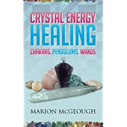 Crystal Energy Healing: Chakras, Pendulums, Wands in full colour