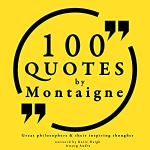 100 Quotes by Montaigne (Great Philosophers and Their Inspiring Thoughts) Audiobook