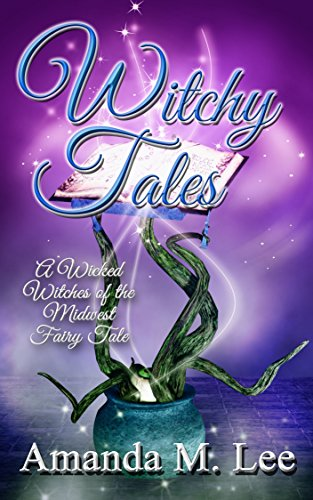 Witchy Tales: A Wicked Witches of the Midwest Fairy Tale (Wicked Witches of the Midwest Fantasy Book 1)