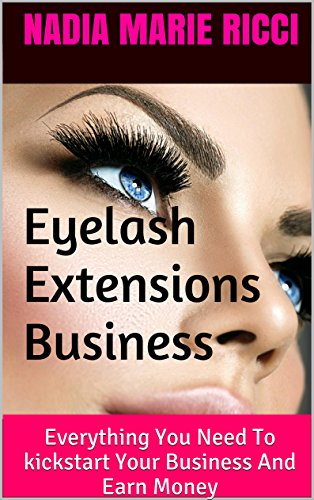 b89435d9ca5 Eyelash Extensions Business: Everything You Need To kickstart Your Business  And Earn Money by [
