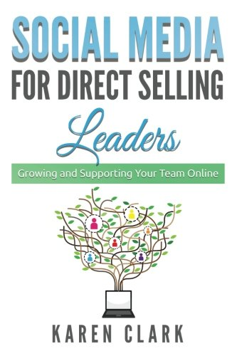 Social Media for Direct Selling Leaders: Growing and Supporting Your Team Online (Volume 2)