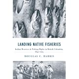 Landing Native Fisheries: Indian Reserves and Fishing Rights in British Columbia
