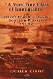 Front cover for the book A Very Fine Class of Immigrants : Prince Edward Island's Scottish Pioneers, 1770-1850 by Lucille H. Campey