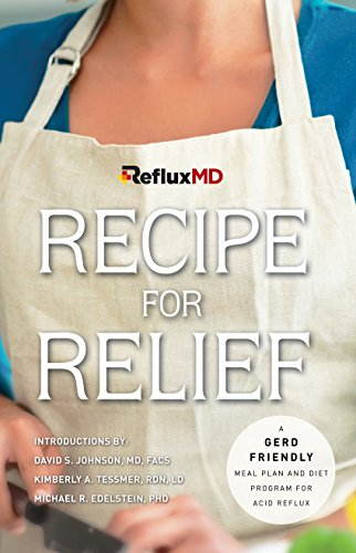 RefluxMD's Recipe for Relief: A GERD Friendly Meal Plan and Diet Program for Acid Reflux