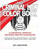 Criminal Law Color Book, Smith, F. LaGard, 1933408081