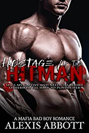 Hostage of the Hitman: A Bad Boy Mafia Romance (Alexis Abbott's Hitmen Book 6)