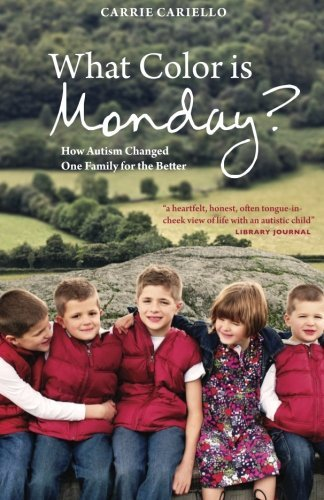 What Color is Monday?: How Autism Changed One Family for the Better by Carrie Cariello (2015-02-21)