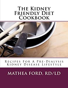 The Kidney Friendly Diet Cookbook: Recipes For A PreDialysis Kidney Disease Lifestyle by Mathea Ford (2013-01-30)