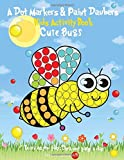 A Dot Markers & Paint Daubers Kids Activity Book: Cute Bugs: Learn as You Play: Do a Dot Page a Day