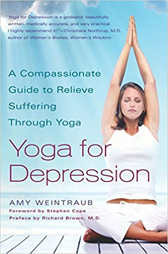b8817eab8 Yoga for Depression: A Compassionate Guide to Relieve Suffering Through  Yoga: Amy Weintraub: 9780767914505: Amazon.com: Books
