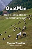 Goatman: How I Took a Holiday from Being Human