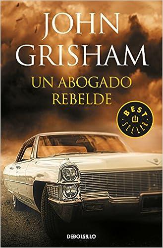 Un abogado rebelde (BEST SELLER): Amazon.es: John Grisham, SERGIO; LLEDO RANDO: Libros