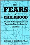 The Fears of Childhood : A Guide to Recognizing and Reducing Fearful States in Children, Sarafino, Edward P., 089885296X