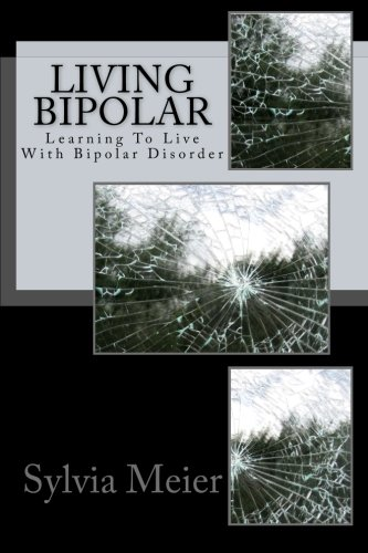 Book: Living Bipolar - Learning To Live With Bipolar Disorder by Sylvia Meier