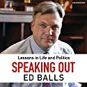 Speaking Out: Lessons in Life and Politics Hörbuch von Ed Balls Gesprochen von: Ed Balls