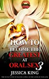 How to Become the Greatest at Oral Sex 3: Occult Guide to Placing a Spell on the Lover of your Life