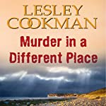 Murder in a Different Place: Libby Sarjeant Mystery   Lesley Cookman