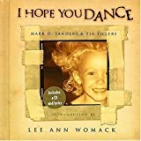 img - for I Hope You Dance: Book & CD (Book & CD Written by Mark D. Sander and Tia Sillers) & (CD: Lee Ann Womack: Produced by Mark Wright and Randy Scruggs, Published by MCA Music Publishing) - 2000 Edition book / textbook / text book