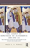 The Legacy of Demetrius of Alexandria 189-232 CE: The Form and Function of Hagiography in Late Antique and Islamic Egypt (Routledge Studies in the Early Christian World)