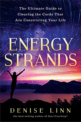- Energy Strands: The Ultimate Guide to Clearing the Cords That Are Constricting Your Life