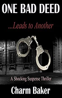 One Bad Deed ...Leads to Another: A Shocking Suspense Thriller by [Baker, Charm]