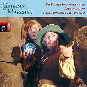 Die Bremer Stadtmusikanten / Das blaue Licht / Sechse kommen durch die Welt (Grimms Märchen 3.2) Hörspiel